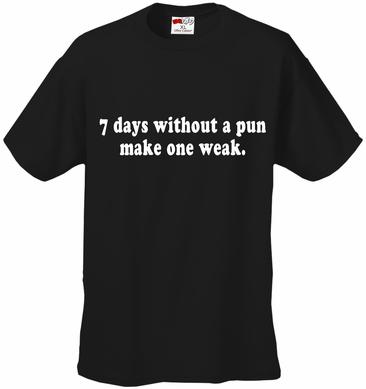 7 Days Without A Pun Make One Weak T-Shirt