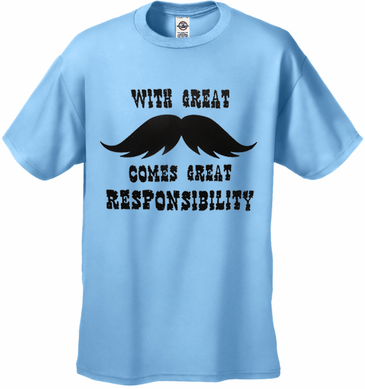 With Great Mustache Comes Great Responsibility T-Shirt