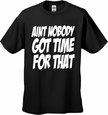 Aint Nobody Got Time For That Men's T-Shirt