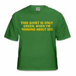 Green Shirt When I'm Thinking About Sex T-Shirt