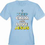 Keep Calm And Love Jesus Girls T-Shirt