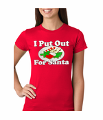 I Put Out For Santa Funny Women's T-Shirt