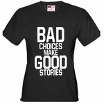 Bad Choices Make Good Stories Women's T-Shirt