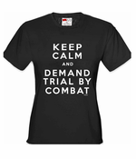 Keep Calm and Demand Trial By Combat Women's T-Shirt