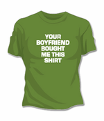 Your Boyfriend Bought Me This T-Shirt