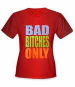 Bad Bitches Only T-Shirt