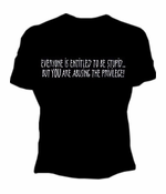 Everyone Is Entitled To Be Stupid Girls T-Shirt