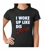 I Woke Up Like Dis, Drunk Women's T-shirt
