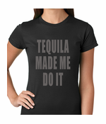 Tequila Made Me Do It Drinking Women's T-shirt