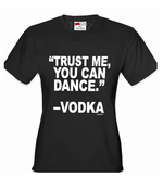 """Trust Me You Can Dance"" - Vodka Women's T-Shirt"
