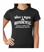 Why I Ride a Motorcycle Women's T-shirt