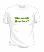 Who Needs Brains T-Shirt