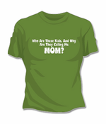 Why Are They Calling Me Mom T-Shirt