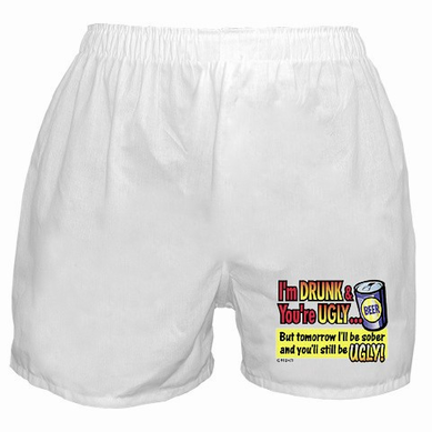 I'm Drunk You're Ugly Boxer Shorts