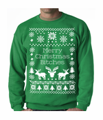 Ugly Sweater Merry Christmas Bitches Crewneck