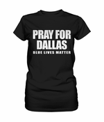 Pray For Dallas - Blue Lives Matter Women's T-shirt