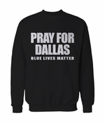 Pray For Dallas - Blue Lives Matter Adult Crewneck