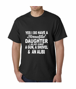 Yes, I Have Beautiful Daughter, A Gun, and An Alibi T-shirt