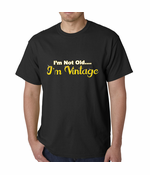 I'm Not Old, I'm Vintage T-shirt
