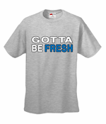 Gotta Be Fresh Workaholics Men's T-Shirt