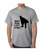 Why You Always Lying Funny Men's T-shirt