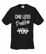 YOU One Less Problem Without You Men's T-Shirt
