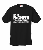 I'm an Engineer Lets Assume I'm Right Men's T-Shirt