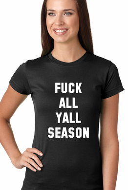F*ck All Yall Season Women's T-Shirt