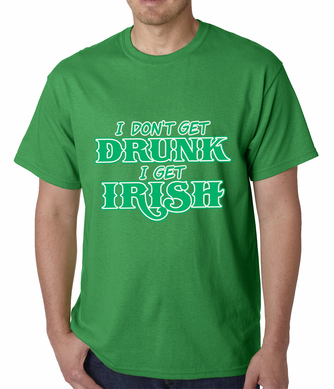 I Don't Get Drunk, I Get Irish Men's T-shirt