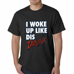 I Woke Up Like Dis, Drunk Men's T-shirt