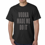 Vodka Made Me Do It Drinking Men's T-Shirt