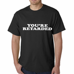 Funny You're Retarded Humorous Men's T-Shirt