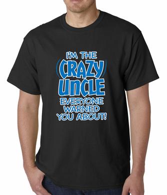 I Am The Crazy Uncle Everyone Warned You About Men's T-shirt