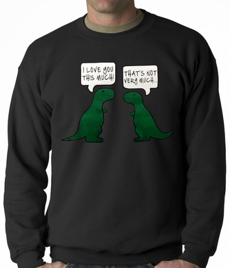 I Love You This Much T-Rex Adult Crewneck