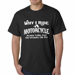 Why I Ride a Motorcycle Men's T-shirt