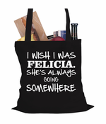 I Wish I Was Felicia Tote Bag