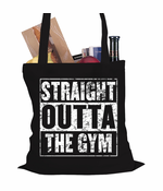 Straight Outta The Gym Tote Bag