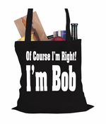 Of Course I'm Right, I'm Bob Tote Bag