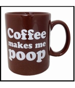 Coffee Makes Me Poop Huge 16oz. Coffee Mug