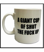 A Giant Cup Of Shut The FU@K Up Coffee Mug