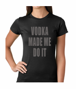 Vodka Made Me Do It Drinking Women's T-Shirt