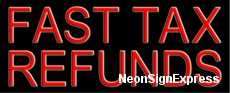 Fast Tax Refunds Neon Sign