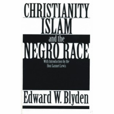 Christianity, Islam and the Negro Race - Edward W. Blyden