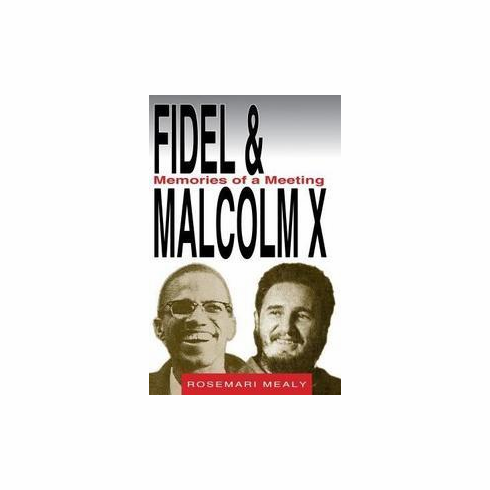 Fidel & Malcolm X: Memories of a Meeting - Rosemari Mealy