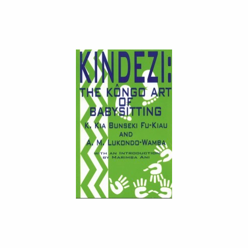 Kindezi: The Kongo Art of Babysitting - K. Kia Bunseki Fu-Kiau and A.M. Lukondo-Wamba