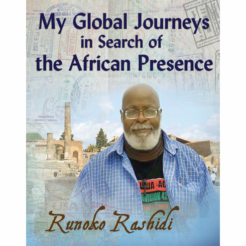 My Global Journeys in Search of the African Presence - Runoko Rashidi