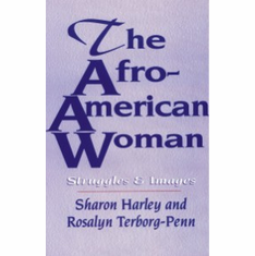 The Afro-American Woman: Images and Struggles - Ed. Sharon Harley and Rosalyn Terborg-Penn