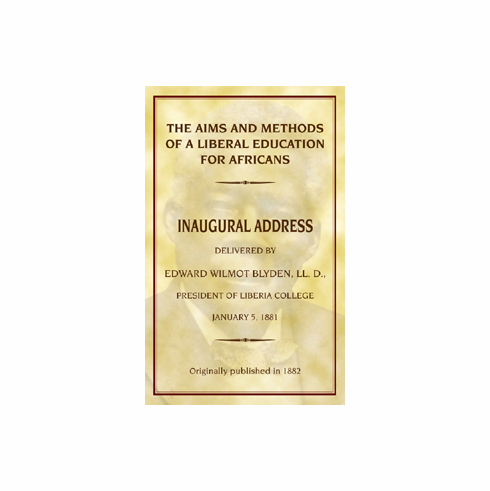 The Aims and Methods of a Liberal Education for Africans - Edward W. Blyden
