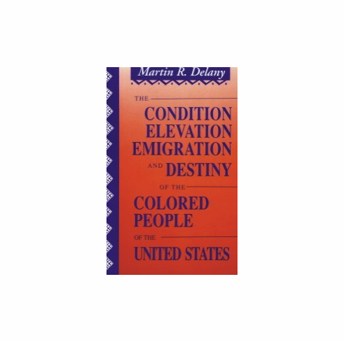 The Condition, Elevation, Emigration, and Destiny of the Colored People of the United States - Martin R. Delany
