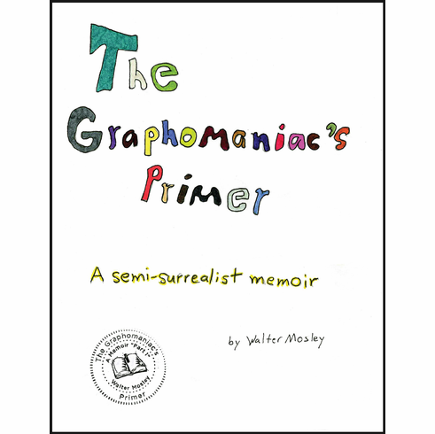 The Graphomaniac's Primer: A Semi-Surrealist Memoir - Walter Mosley